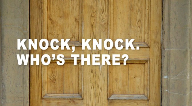 Knock Knock. Who's There?