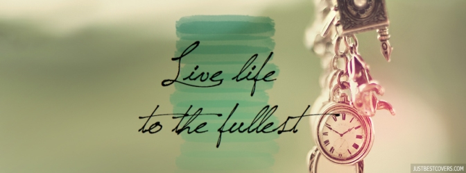 Living To The Fullest: What Does That Even Mean Anyway???